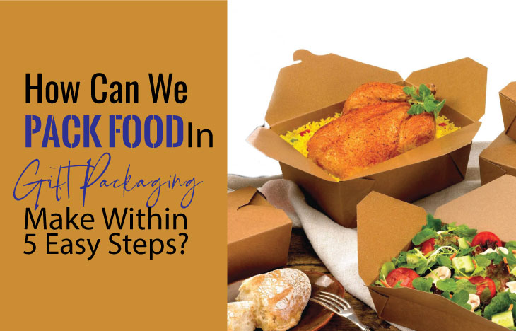 How Can We Pack Food In Gift Packaging Make Within 5 Easy Steps?