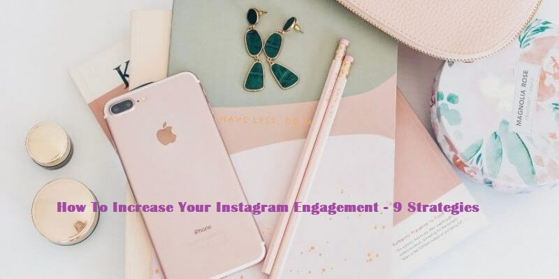 How To Increase Your Instagram Engagement – 9 Strategies