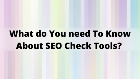 What do You need To Know About SEO Check Tools